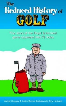 The Reduced History Of Golf by Ganguly & Barnes