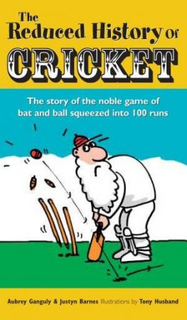 The Reduced History Of Cricket by Ganguly & Barnes