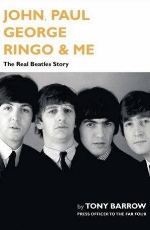 John, Paul, George, Ringo & Me: The Real Beatles Story by Tony Barrow