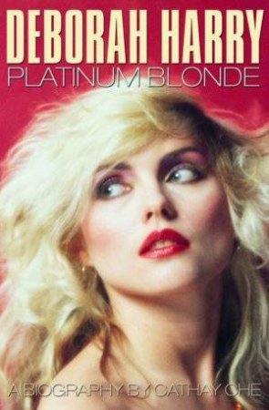 Deborah Harry: Platinum Blonde by Cathay Che