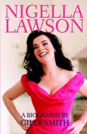 Nigella Lawson: The Unauthorised Biography by Gilly Smith