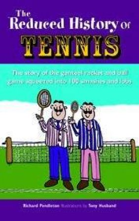 The Reduced History Of Tennis by Richard Pendleton