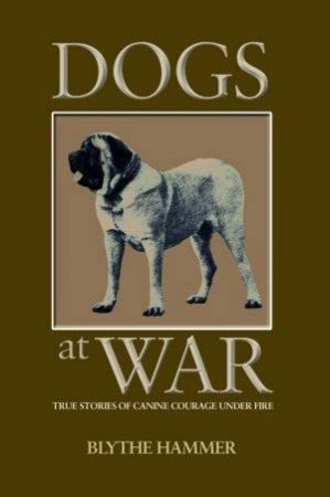 Dogs At War by Blythe Hammer