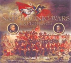 The Napoleonic Wars Experience by Richard Holmes