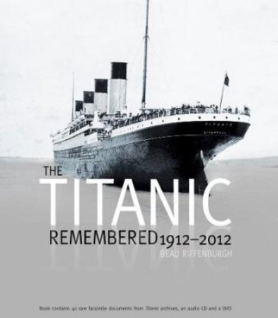 The Titanic Remembered by Beau Riffenburgh