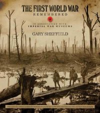 The First World War Remembered by Gary Sheffield