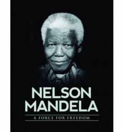 Nelson Mandela: A Force For Freedom by Various