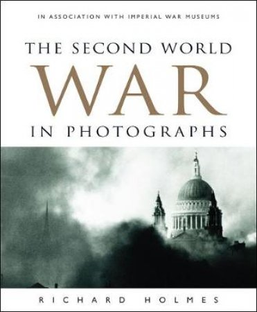 WWII In Photographs by Richard Holmes