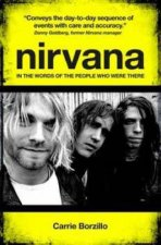 Nirvana: In the Words of the People Who Were There by Carrie Borzillo