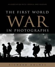 The First World War in Photographs by Richard Holmes