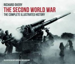 The Second World War: The  Complete Illustrated History by Richard Overy