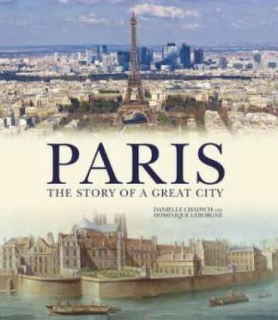 Paris: The Story Of A Great City by Danielle Chadych