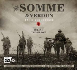 1916 Remembered: Verdun & the Somme by Julian Thompson