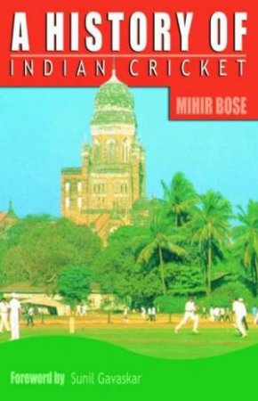 A History Of Indian Cricket by Mihir Bose