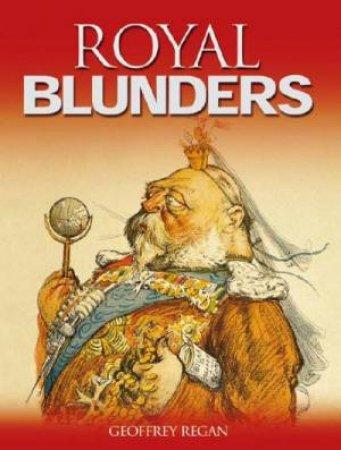 Royal Blunders by Geoffrey Regan