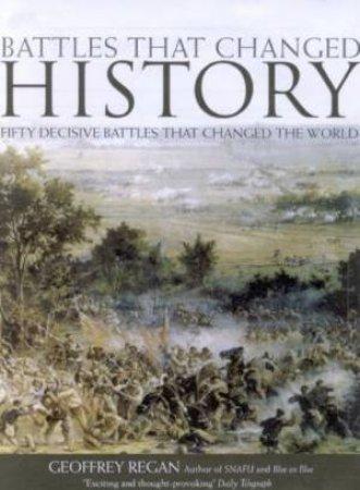 Battles That Changed History by Geoffrey Regan