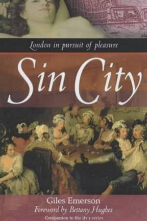Sin City: London In Pursuit Of Pleasure by Giles Emerson