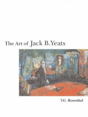 The Art Of Jack B. Yeats by Tom Rosenthal