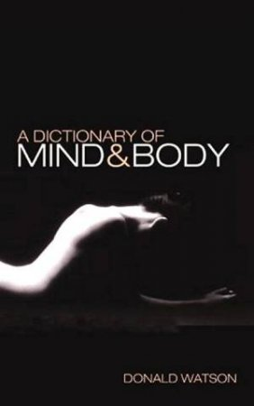 A Dictionary Of Mind & Body by Jane Alexander