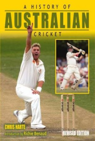 A History Of Australian Cricket by Chris Harte