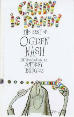 Candy Is Dandy: The Best Of Ogden Nash by Ogden Nash