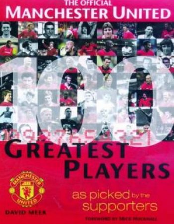 The Official Manchester United 100 Greatest Players by David Meek