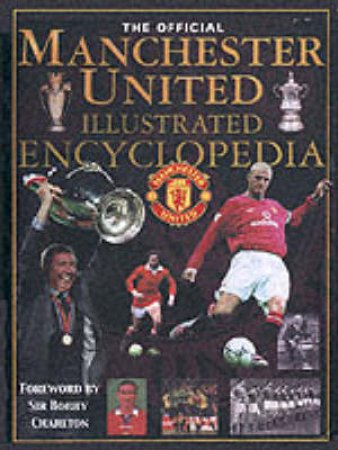 The Official Manchester United Illustrated Encyclopedia by Various