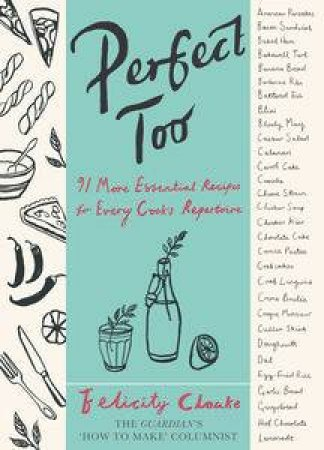 Perfect Too: 91 More Essential Recipes for Every Cook's Repertoire by Felicity Cloake