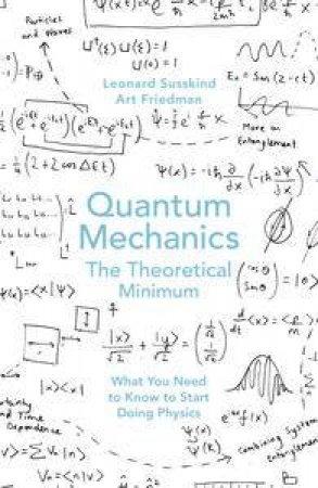 Quantum Mechanics by Leonard Susskind & Art Friedman