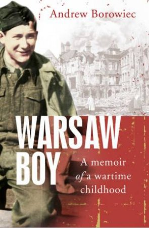 Warsaw Boy: A Memoir of a Wartime Childhood by Andrew Borowiec