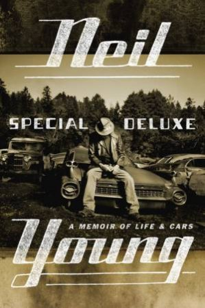 Special Deluxe: A Memoir of Life and Cars by Neil Young