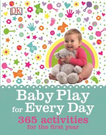 Baby Play for Everyday: 365 Activities for our First Year by Various
