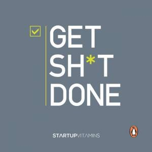 Get Sh*t Done by Lauris Liberts & Startup Vitamins