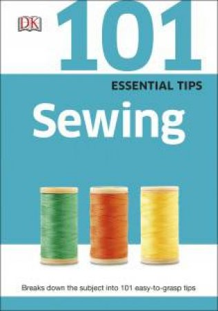101 Essential Tips: Sewing by Various