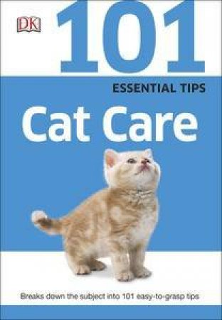 101 Essential Tips: Cat Care by Various