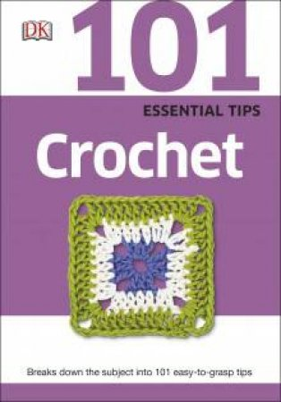 101 Essential Tips: Crochet by Various