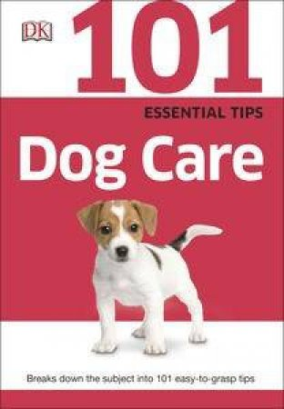 101 Essential Tips: Dog Care