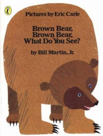 Brown Bear, Brown Bear, What Do You See? by Bill Martin Jrr