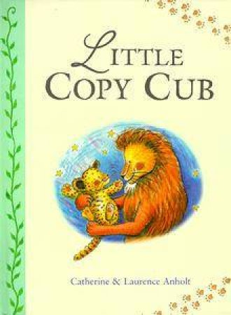 Little Copy Cub by Laurence Anholt