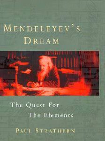 Mendeleyev's Dream: The Quest For The Elements by Paul Strathern