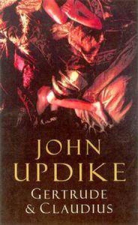 Gertrude & Claudius by John Updike