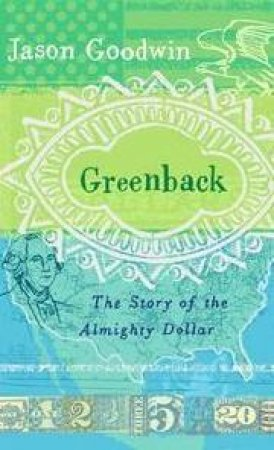 Greenback: The Story Of The Almighty Dollar by Jason Goodwin