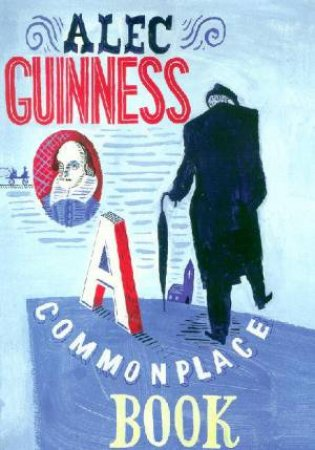 A Commonplace Book by Alec Guinness