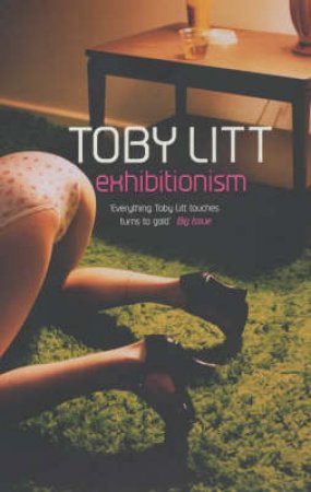 Exhibitionism by Toby Litt