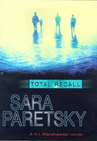 A V.I. Warshawski Novel: Total Recall by Sara Paretsky