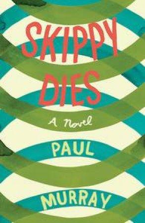 Skippy Dies: A Novel, Slip Cased by Paul Murray
