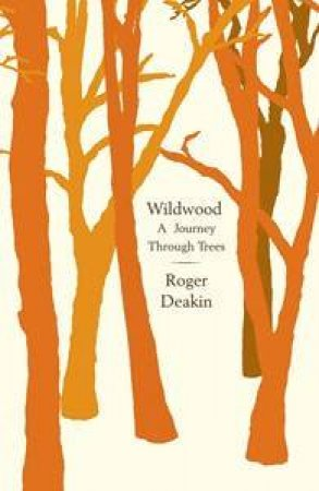 Touching Wood: A Wildwood Journey by Roger Deakin