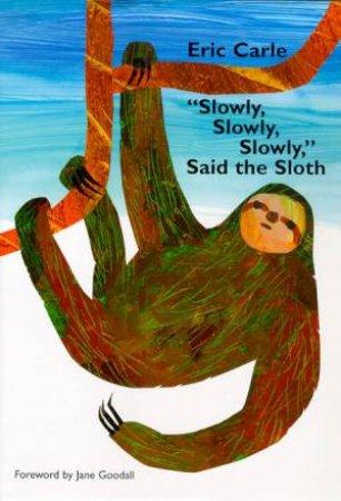 Slowly, Slowly, Slowly Said The Sloth by Eric Carle