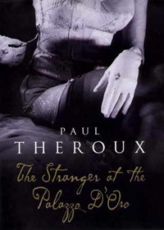 The Stranger At The Palazzo D'Oro by Paul Theroux