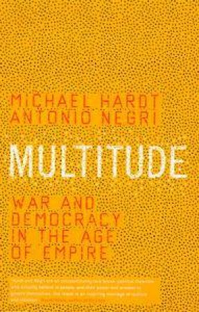 Multitude: War And Democracy In The Age Of Empire by Michael Hardi & Antonio Negri